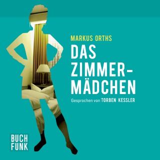 Markus Orths: Das Zimmermädchen