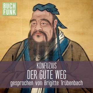 Konfuzius: Der gute Weg