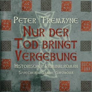 Peter Tremayne: Nur der Tod bringt Vergebung