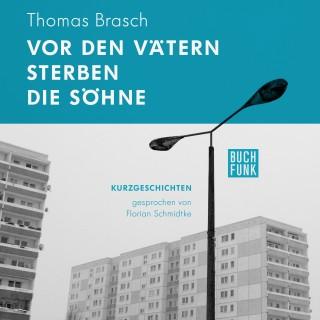 Thomas Brasch: Brasch: Vor den Vätern sterben die Söhne