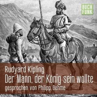 Rudyard Kipling: Der Mann, der König sein wollte