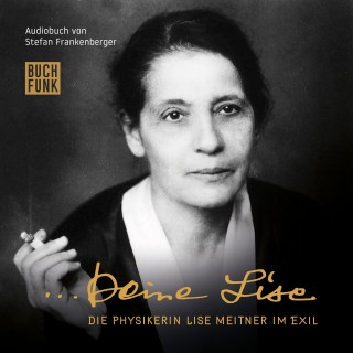 Stefan Frankenberger: Deine Lise - Die Physikerin Lise Meitner im Exil