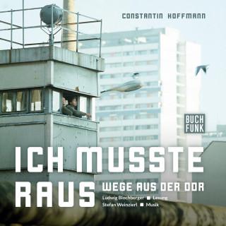 Constantin Hoffmann: Ich musste raus. Wege aus der DDR
