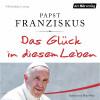 Papst Franziskus: Das Glück in diesem Leben