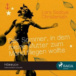 Lars Saabye Christensen: Der Sommer, in dem meine Mutter zum Mond fliegen wollte (ungekürzt)