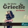 Aris Fioretos: Der letzte Grieche (Ungekürzt)