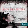 Kristen Callihan: Kuss des Feuers - The Darkest London 1 (Ungekürzt)