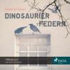 Sissel-Jo Gazan: Dinosaurierfedern (Ungekürzt)