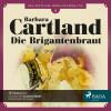 Barbara Cartland: Die Brigantenbraut - Die zeitlose Romansammlung von Barbara Cartland 2 (Ungekürzt)