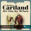 Barbara Cartland: Die zeitlose Romansammlung, Folge 6: Der Clan der McNarn (Ungekürzt)