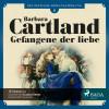 Barbara Cartland: Die zeitlose Romansammlung von Barbara Cartland, Folge 8: Gefangene Der Liebe (Ungekürzt)