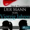 Jakob Wassermann: Der Mann von vierzig Jahren (Ungekürzt)