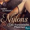 Nora Schwartz: Das französische Mädchen: Erotische Phantasien - Nylons 8 (Ungekürzt)
