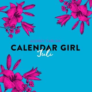 Audrey Carlan: Calendar Girl, 7: Juli (Ungekürzt)