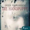 Inger Frimansson: Die Handpuppe (Ungekürzt)