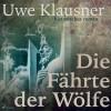 Uwe Klausner: Die Fährte der Wölfe (Ungekürzt)