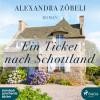 Alexandra Zöbeli: Ein Ticket nach Schottland (Ungekürzt)