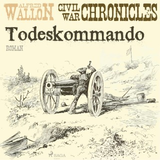Alfred Wallon: Todeskommando - Civil War Chronical 1 (Ungekürzt)