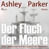 Ashley Parker: Der Fluch der Meere - Liebe, Leidenschaft und das Logbuch des Abenteuers (Ungekürzt)