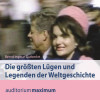 Bernd Ingmar Gutberlet: Die größten Lügen und Legenden der Weltgeschichte (Ungekürzt)