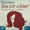 Doris Dörrie: Bin ich schön? - und zwei weitere Geschichten (Ungekürzt)