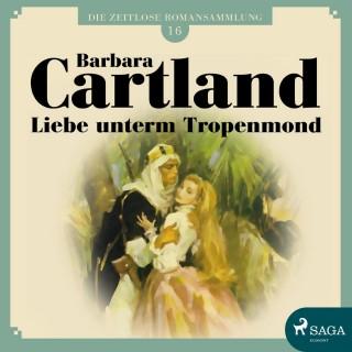 Barbara Cartland: Liebe unterm Tropenmond - Die zeitlose Romansammlung von Barbara Cartland 16 (Ungekürzt)