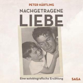 Peter Härtling: Nachgetragene Liebe - Eine autobiografische Erzählung (Ungekürzt)