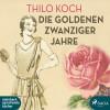 Thilo Koch: Die goldenen Zwanziger Jahre (Ungekürzt)