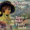 Wilhelm Busch: Die Tante winkt die Tante lacht... (Ungekürzt)