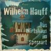 Wilhelm Hauff: Das Wirtshaus im Spessart (Ungekürzt)