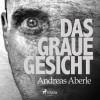 Andreas Aberle: Das graue Gesicht (Ungekürzt)