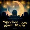 Sandra Paretti: Märchen aus einer Nacht (Ungekürzt)