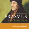 Wilhelm Ribhegge: Erasmus von Rotterdam (Ungekürzt)