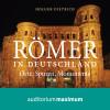 Holger Dietrich: Römer in Deutschland (Ungekürzt)