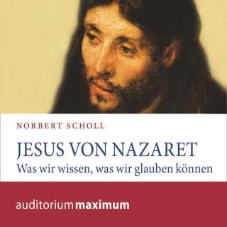 Norbert Scholl: Jesus von Nazareth (Ungekürzt)