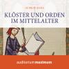 Gudrun Gleba: Klöster und Orden im Mittelalter (Ungekürzt)