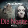 Denis Diderot: Die Nonne (Ungekürzt)