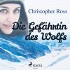 Christopher Ross: Die Gefährtin des Wolfs (Ungekürzt)
