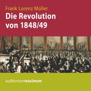 Frank Lorenz Müller: Die Revolution von 1848/49 (Ungekürzt)