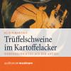 Klaus Bartels: Trüffelschweine im Kartoffelacker (Ungekürzt)
