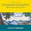 Hartmut Sommer: Der Philosophische Reiseführer - Auf den Spuren großer Denker (Ungekürzt)
