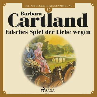 Barbara Cartland: Die zeitlose Romansammlung von Barbara Cartland, 15: Falsches Spiel der Liebe wegen (Ungekürzt)
