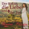 Susanne Pilastro: Der Kakao, die Liebe und der Tod (Ungekürzt)