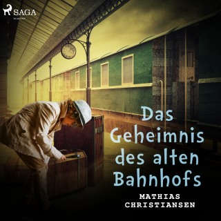 Mathias Christiansen: Das Geheimnis des alten Bahnhofs (Ungekürzt)