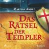 Martina André: Das Rätsel der Templer (Ungekürzt)
