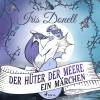 Iris Donell: Der Hüter der Meere. Ein Märchen (Ungekürzt)