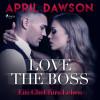 April Dawson: Love the Boss - Ein Chef fürs Leben - Boss-Reihe, Band 2 (Ungekürzt)