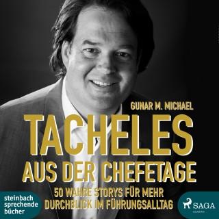 Gunar M. Michael: Tacheles aus der Chefetage: 50 wahre Storys für mehr Durchblick im Führungsalltag (Ungekürzt)