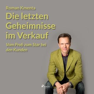 Roman Kmenta: Die letzten Geheimnisse im Verkauf - Vom Profi zum Star bei den Kunden (Ungekürzt)