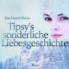 Else Hueck-Dehio: Tipsy's sonderliche Liebesgeschichte (Ungekürzt)